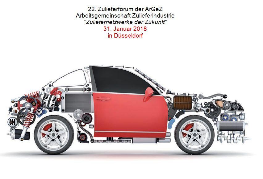"""22. Zulieferforum der ArGeZ Arbeitsgemeinschaft Zulieferindustrie """"Zuliefernetzwerke der Zukunft"""" 31. Januar 2018 in Düsseldorf"""